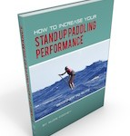 How to Increase Your Stand Up Paddling Performance Beginner to Elite